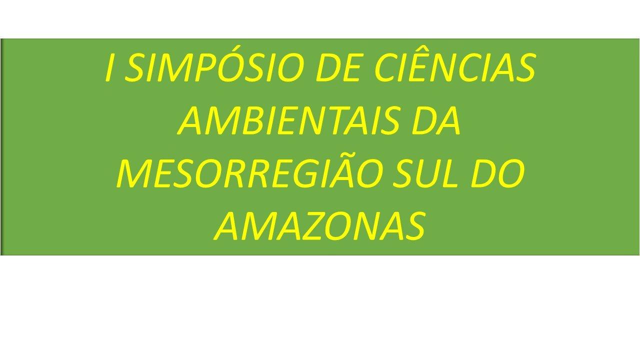 I SIMPÓSIO DE CIÊNCIAS AMBIENTAIS DA  MESORREGIÃO SUL DO AMAZONAS